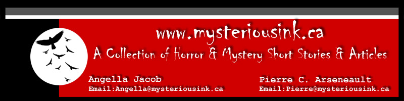 To view my darker side, please visit www.mysteriousink.ca